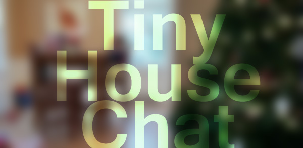 Tiny House Chat Title